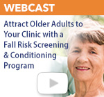 Webcast: Attract Older Adults to Your Clinic with a Fall Risk Screening & Conditioning Program